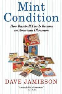 mint condition how baseball cards became american obsession dave jamieson cover art1 Book Review: Mint Condition by Dave Jamieson